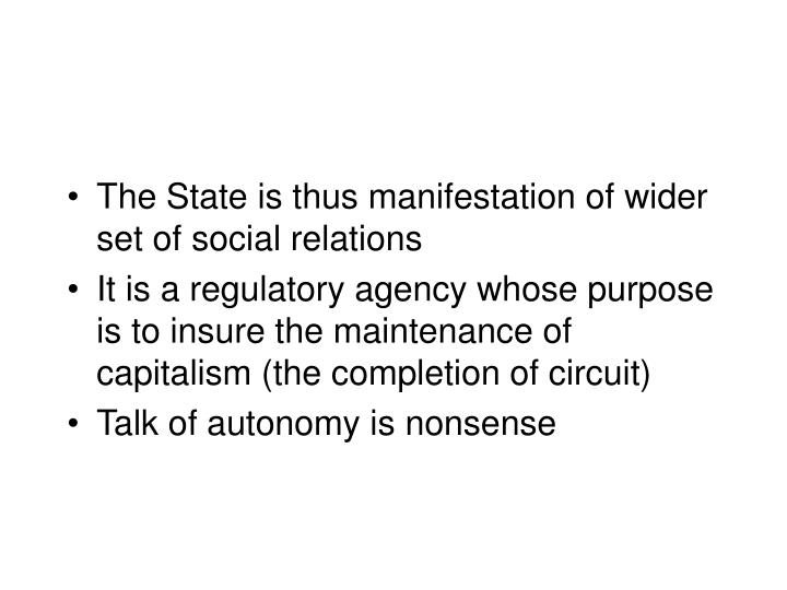 The State is thus manifestation of wider set of social relations