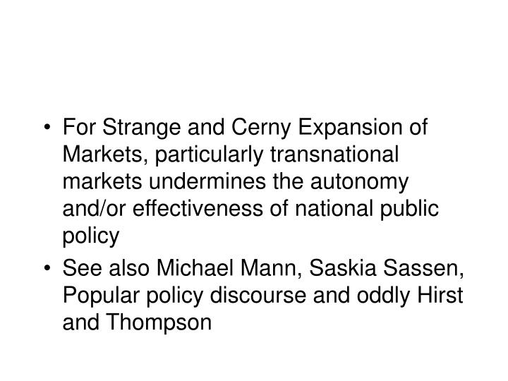For Strange and Cerny Expansion of Markets, particularly transnational markets undermines the autonomy and/or effectiveness of national public policy