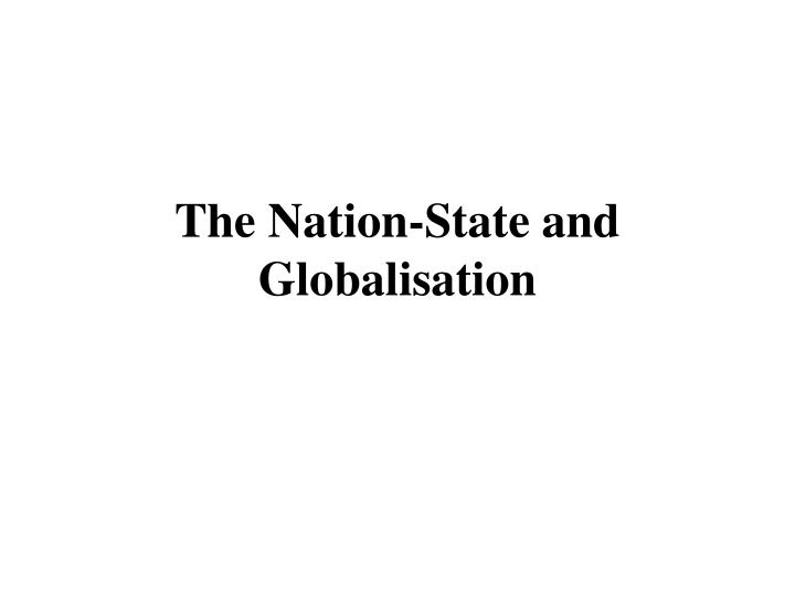 The Nation-State and Globalisation