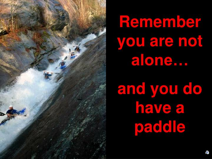 Remember you are not alone…