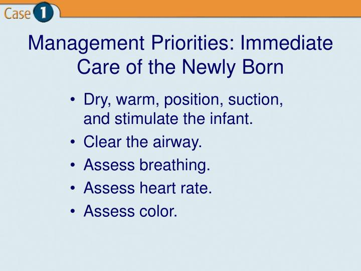 Management Priorities: Immediate Care of the Newly Born