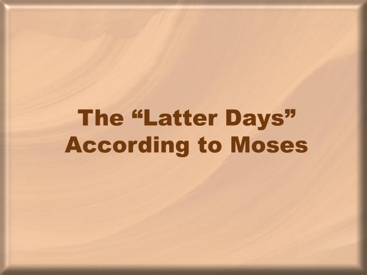 "The ""Latter Days"" According to Moses"