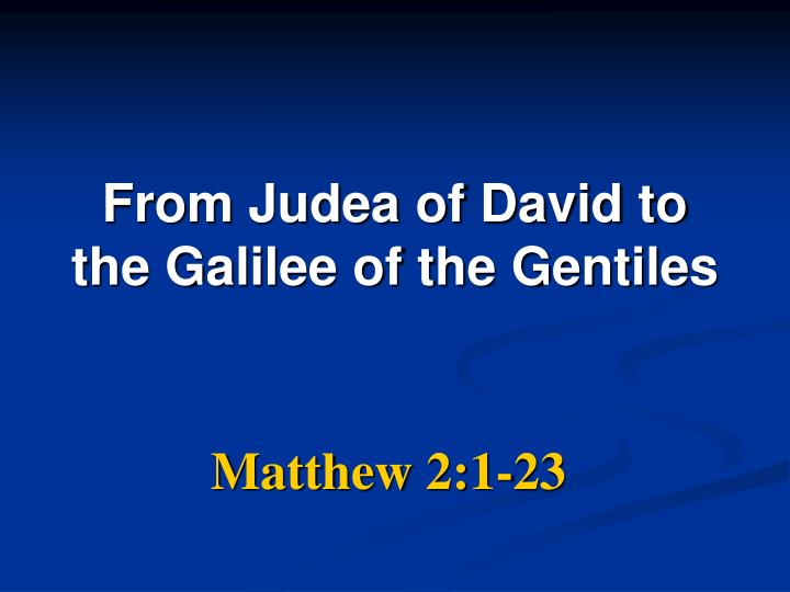 From Judea of David to the Galilee of the Gentiles