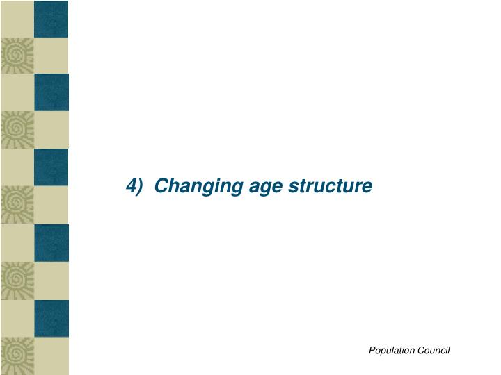 4)  Changing age structure