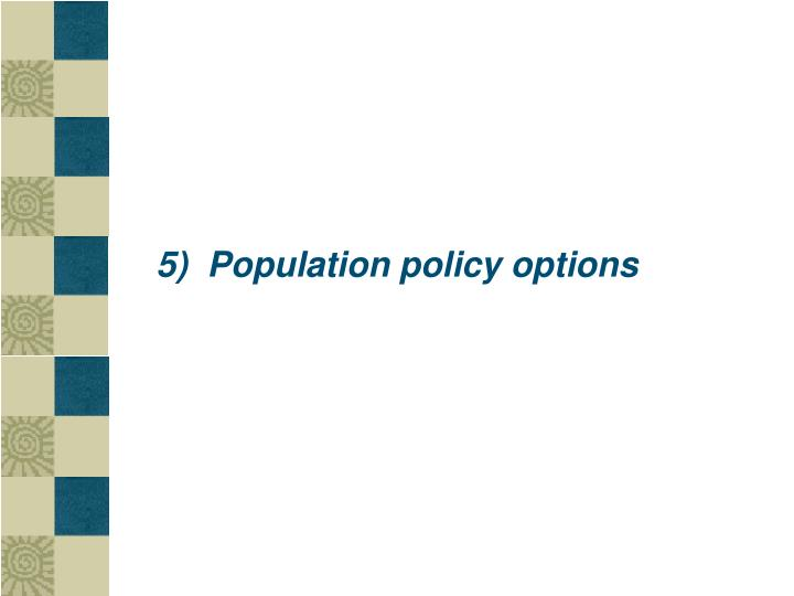 5)  Population policy options