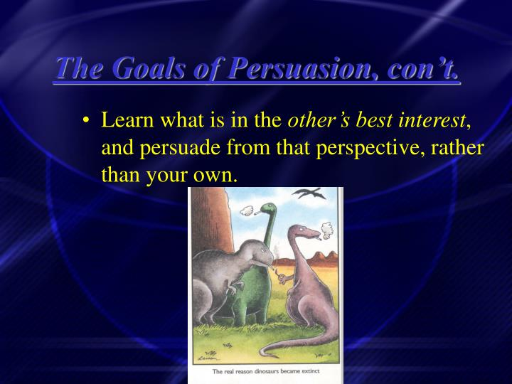The Goals of Persuasion, con't.