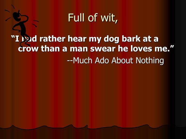 Full of wit,