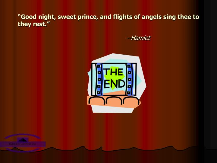 """""""Good night, sweet prince, and flights of angels sing thee to they rest."""""""