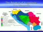 the breakup of yugoslavia the aftermath