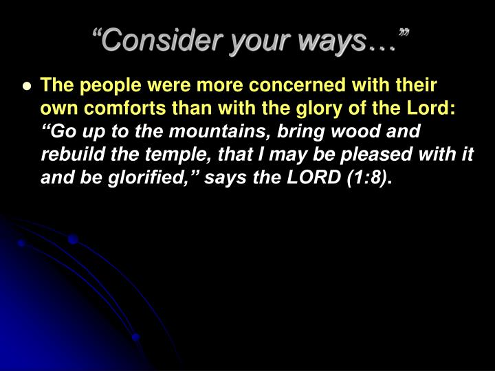 """Consider your ways…"""