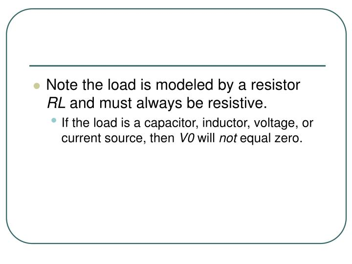 Note the load is modeled by a resistor