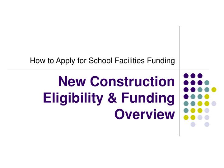 New construction eligibility funding overview