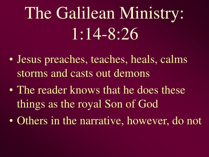 The Galilean Ministry: 1:14-8:26