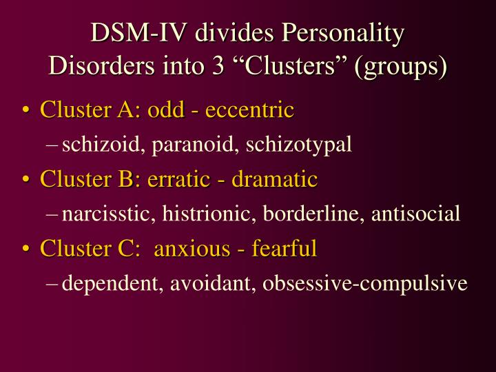"""DSM-IV divides Personality Disorders into 3 """"Clusters"""" (groups)"""