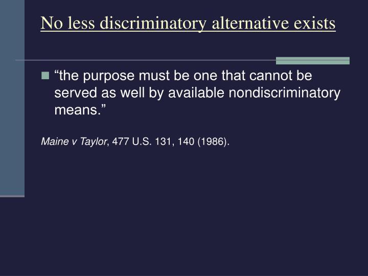 No less discriminatory alternative exists