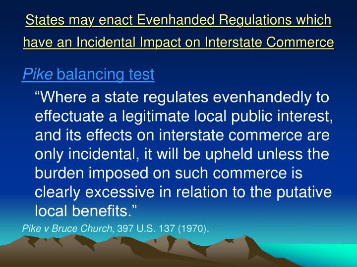 States may enact Evenhanded Regulations which have an Incidental Impact on Interstate Commerce