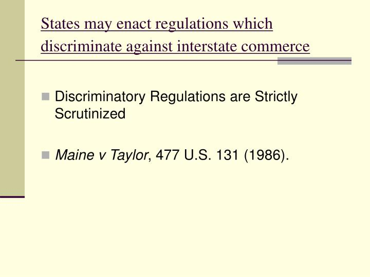 States may enact regulations which discriminate against interstate commerce