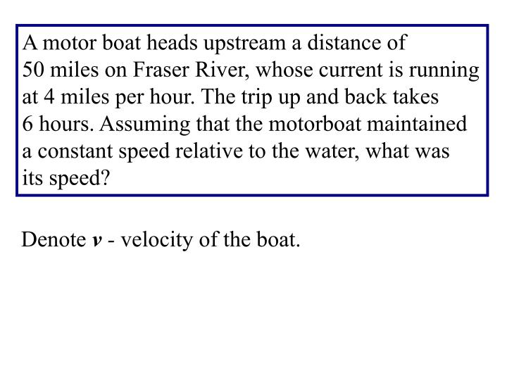 A motor boat heads upstream a distance of