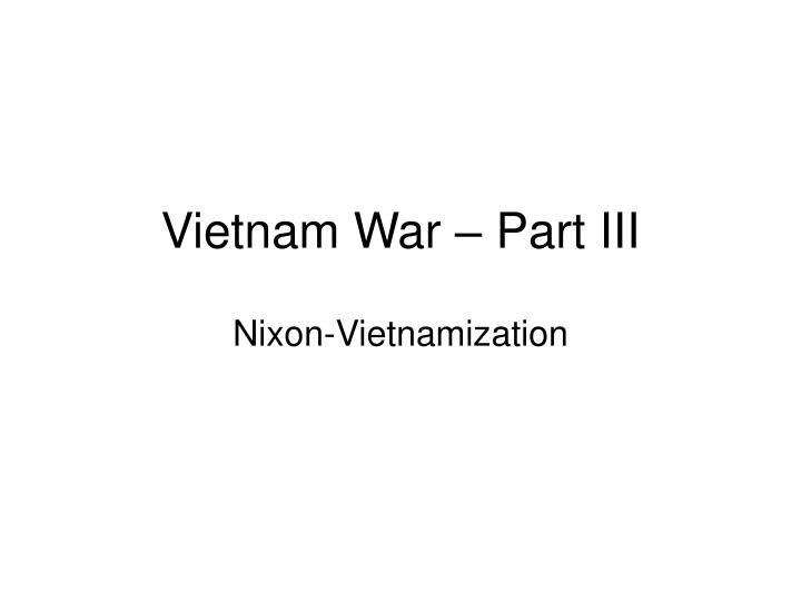 vietnam war part iii