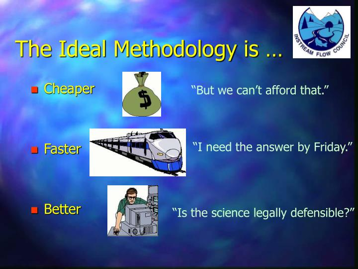 The Ideal Methodology is …