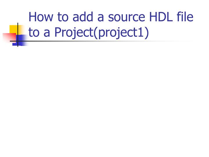 How to add a source HDL file to a Project(project1)