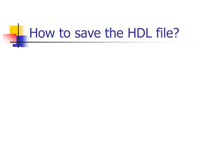 How to save the HDL file?