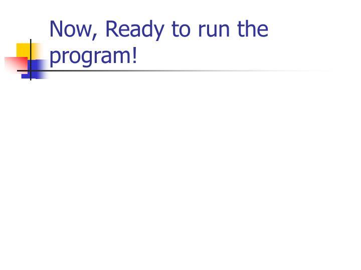 Now, Ready to run the program!