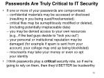 passwords are truly critical to it security