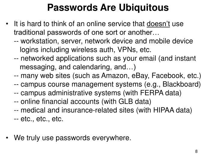 Passwords Are Ubiquitous