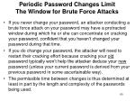 periodic password changes limit the window for brute force attacks