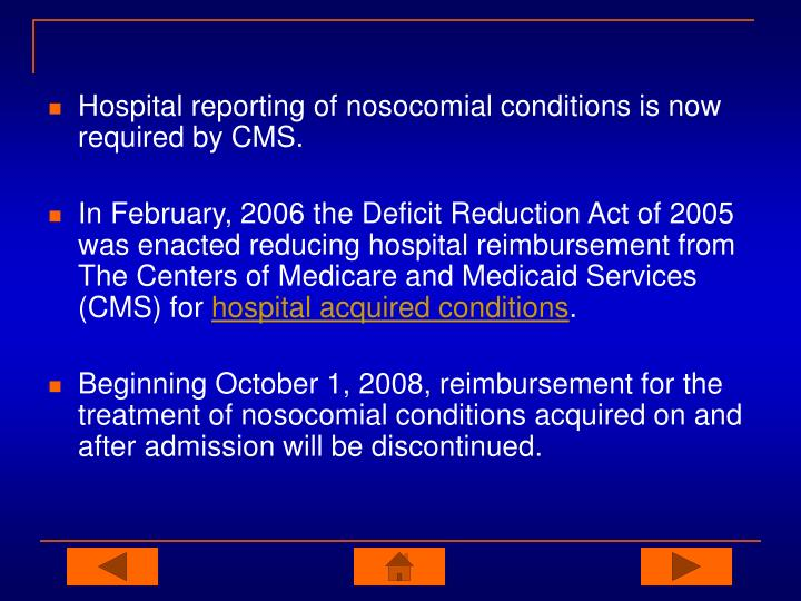 Hospital reporting of nosocomial conditions is now required by CMS.