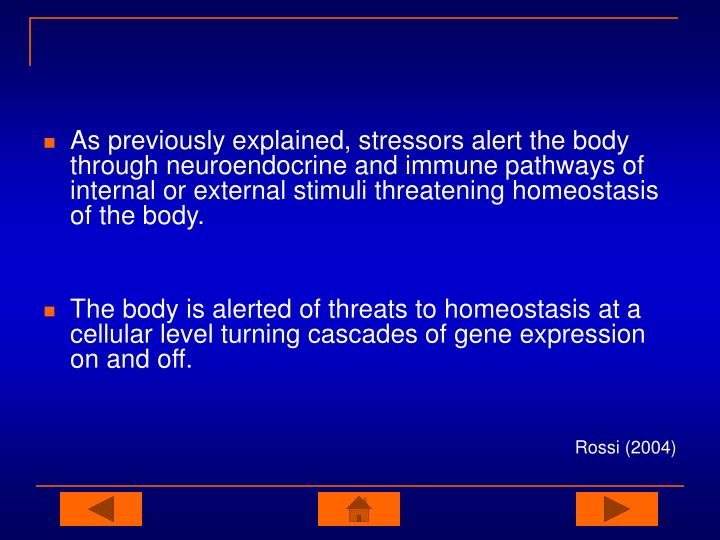 As previously explained, stressors alert the body through neuroendocrine and immune pathways of internal or external stimuli threatening homeostasis of the body.