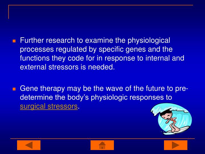 Further research to examine the physiological processes regulated by specific genes and the functions they code for in response to internal and external stressors is needed.