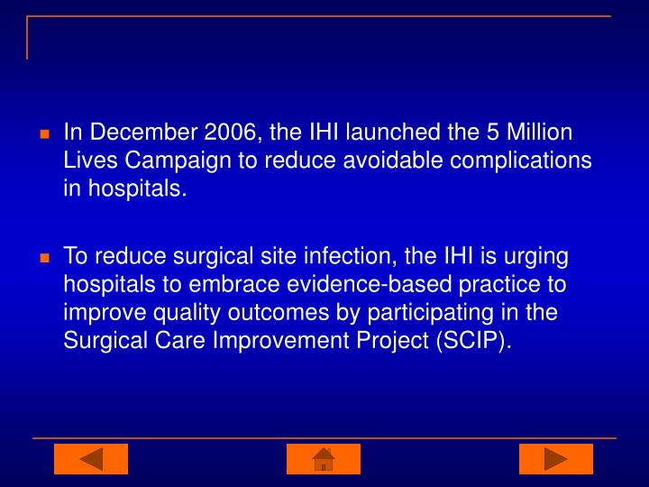 In December 2006, the IHI launched the 5 Million Lives Campaign to reduce avoidable complications in hospitals.