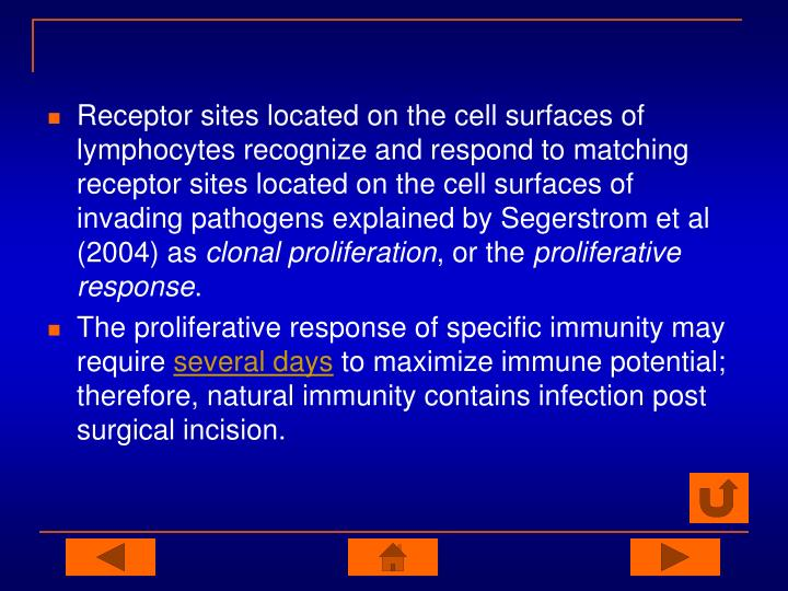 Receptor sites located on the cell surfaces of lymphocytes recognize and respond to matching receptor sites located on the cell surfaces of invading pathogens explained by Segerstrom et al (2004) as