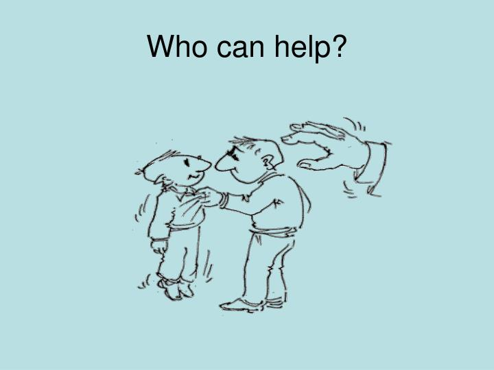 Who can help?