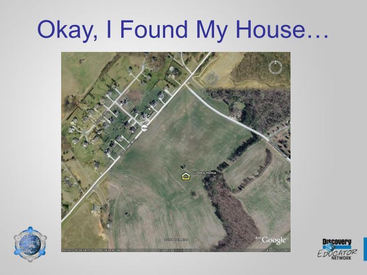 Okay, I Found My House…