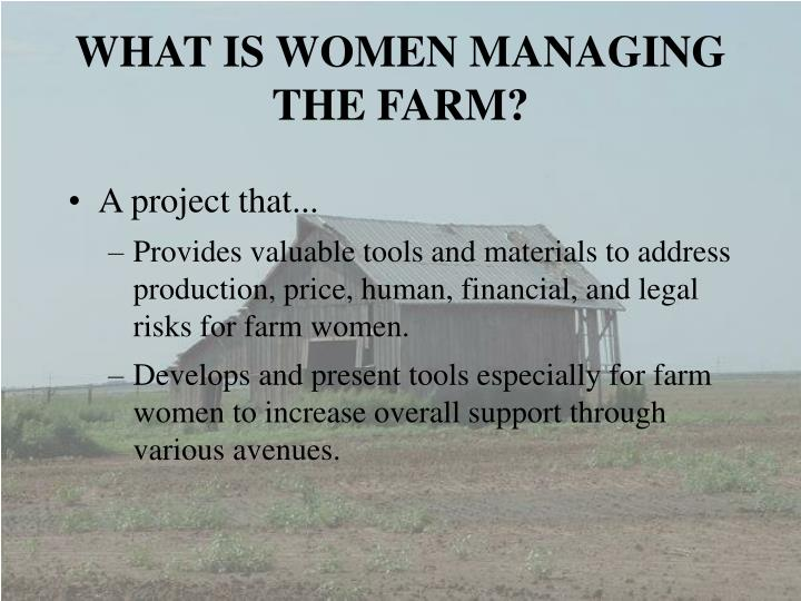 WHAT IS WOMEN MANAGING THE FARM?