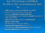 are you willing to gamble 1 000 or 50 of professional fees for