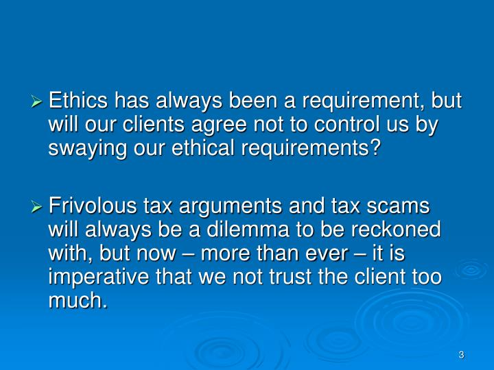 Ethics has always been a requirement, but will our clients agree not to control us by swaying our ethical requirements?