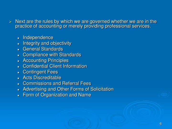 Next are the rules by which we are governed whether we are in the practice of accounting or merely providing professional services.