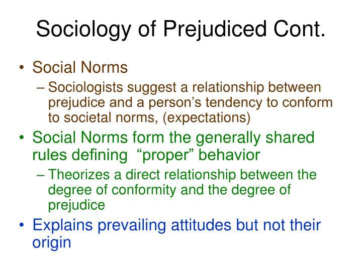 Sociology of Prejudiced Cont.