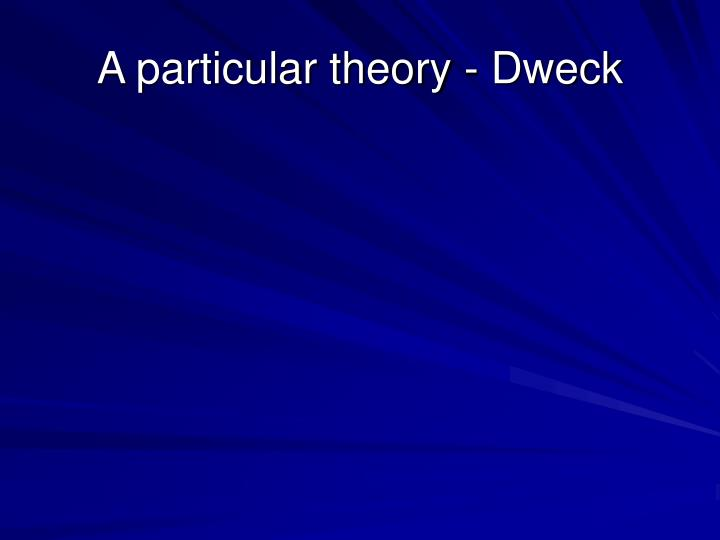 A particular theory - Dweck