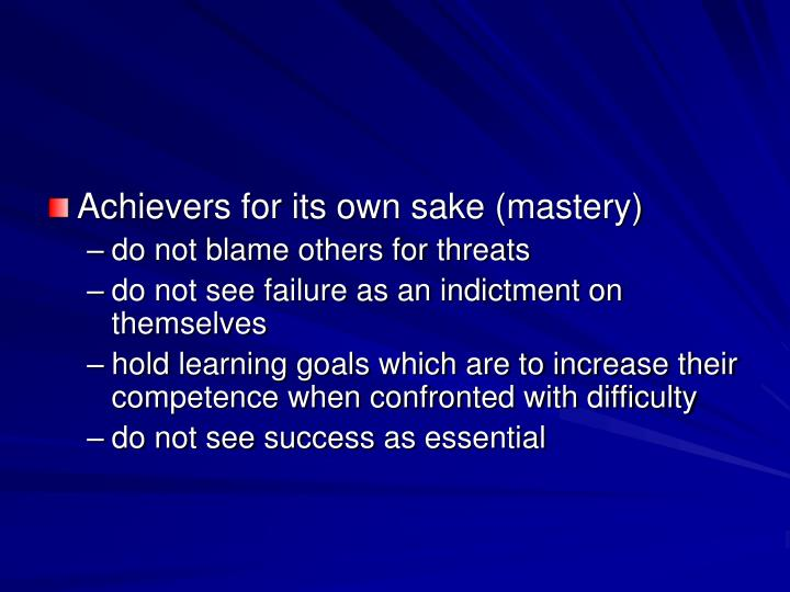 Achievers for its own sake (mastery)