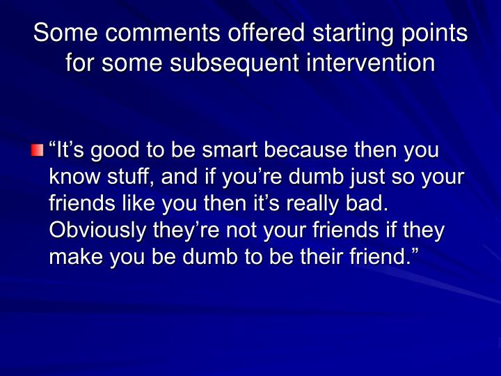 Some comments offered starting points for some subsequent intervention