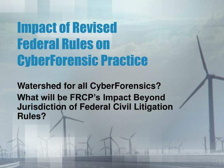 impact of revised federal rules on cyberforensic practice