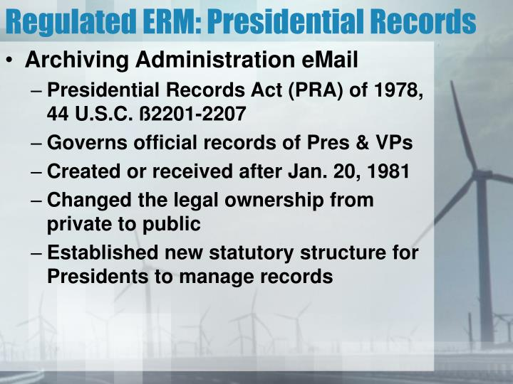 Regulated ERM: Presidential Records