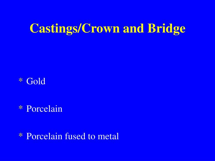 Castings/Crown and Bridge