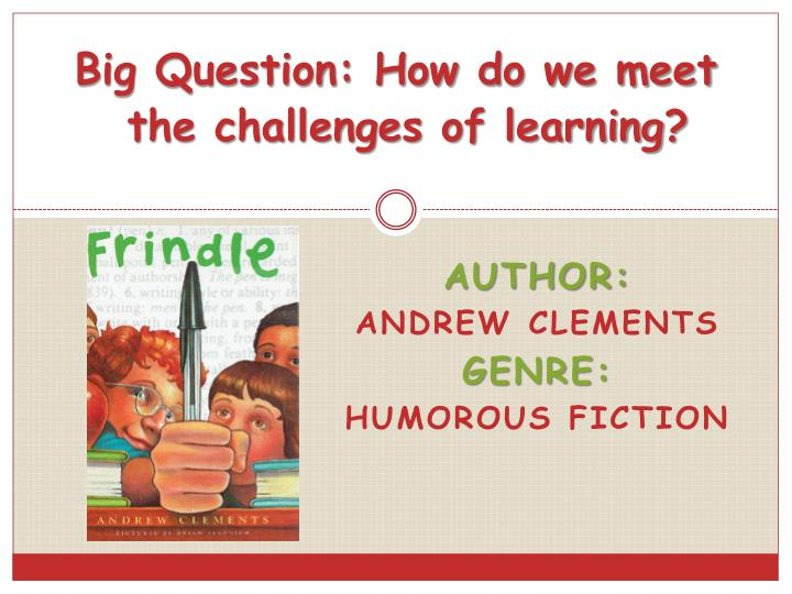 Big Question: How do we meet the challenges of learning?
