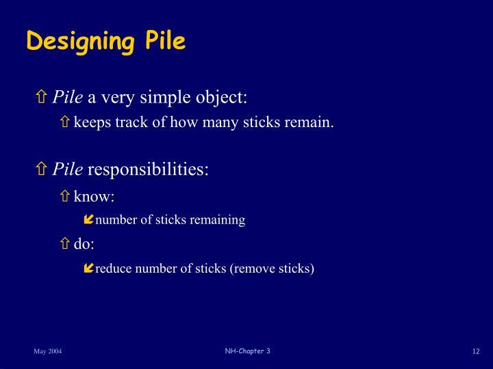 Designing Pile